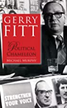 Gerry Fitt, a political chameleon by Michael…