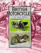 British Motorcycles of the 30s by Roy Bacon