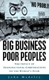 Madeley, John: Big Business, Poor Peoples: The Impact of Transnational Corporations in the World's Poor