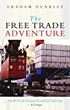 Dunkley, Graham: The Free Trade Adventure: The Wto, the Uruguay Round and Globalism-A Critique