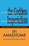 Amadiume, Ifi: Daughters of the Goddess, Daughters of Imperialism: African Women Struggle for Culture, Power and Democracy