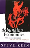 Steve Keen: Debunking Economics: The Naked Emperor of the Social Sciences