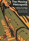 Green, Oliver: The Moving Metropolis: The History of London's Transport since 1800