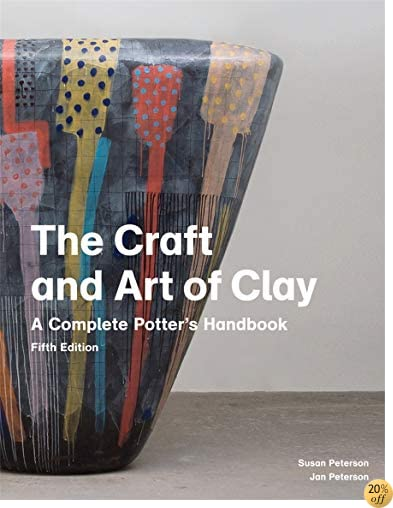 TThe Craft and Art of Clay: A Complete Potter's Handbook