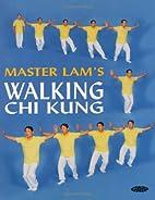 Master Lam's Walking Chi Kung by Lam Kam…