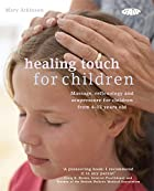 Healing Touch for Children: Massage,…