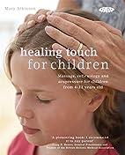 Healing Touch for Children: Massage,…