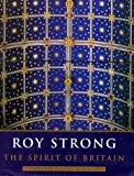 ROY STRONG: THE SPIRIT OF BRITAIN: A NARRATIVE HISTORY OF THE ARTS