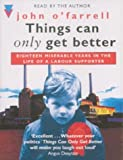 O'Farrell, John: Things Can Only Get Better: Eighteen Miserable Years in the Life of a Labour Supporter, 1979-1997