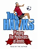 Hawks, Tony: Playing the Moldovans at Tennis
