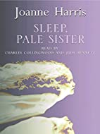 Sleep, Pale Sister by Joanne Harris