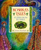 Koshka's Tales: Stories from Russia by James…
