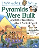 Steele, Philip: I Wonder Why Pyramids Were Built: And Other Questions About Ancient Egypt