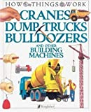 Jennings, Terry: Cranes Dump Trucks Bulldozers and Other Building Machines