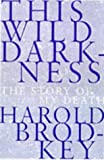 Harold Brodkey: This Wild Darkness: The Story of My Death