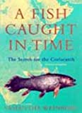 Weinberg, Samantha: A Fish Caught in Time: The Search for the Coelacanth