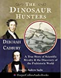Cadbury, Deborah: The Dinosaur Hunters: A True Story of Scientific Rivalry and the Discovery of the Prehistoric World