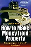 Walker, Adam: How to Make Money from Property: Discover Your Own Profitable Opportunities in the Property Market