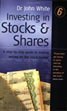 Investing in Stocks & Shares by John White