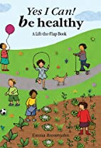Yes I Can! Be Healthy: A Lift-the-Flap Book…