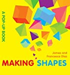 Making Shapes: A Pop-Up Book by James Diaz
