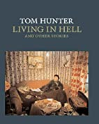 Tom Hunter: Living in Hell and Other Stories…
