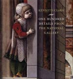 Clark, Kenneth: One Hundred Details from the National Gallery (National Gallery London)