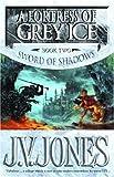 Jones, J. V.: A Fortress of Grey Ice (Sword of Shadows)