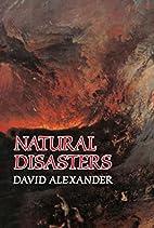 Natural Disasters by David C. Alexander