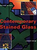 Moor, Andrew: Contemporary Stained Glass: A Guide to the Potential of Modern Stained Glass in Architecture