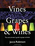 Robinson, Jancis: Vines, Grapes &amp; Wines: The Wine Drinker&#39;s Guide to Grape Varieties