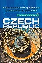 Czech Republic - Culture Smart!: a quick…