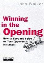 Winning in the Opening by John Walker