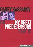 Garry Kasparov on My Great Predecessors,…