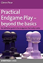 Practical Endgame Play - Beyond the Basics:…