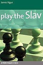 Play the Slav by James Vigus