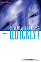 How to Win at Chess - Quickly! by Simon…