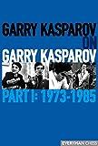 Garry Kasparov: Garry Kasparov on Garry Kasparov, Part 1: 1973-1985