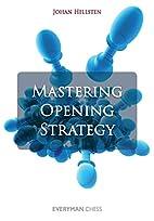 Mastering Opening Strategy by Johan Hellsten