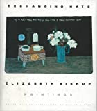 Bishop, Elizabeth: Exchanging Hats: Paintings (Lives & letters)