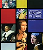 Great Smaller Museums of Europe by James…