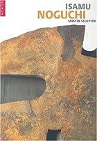 Isamu Noguchi : master sculptor by Valerie…