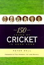 150 Years of Cricket in Hong Kong by Peter…
