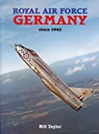 Royal Air Force Germany Since 1945 by Bill…