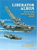 Bailey, Mike: Liberator Album: B-24 Liberators of the 2nd Air Division, Usaaf