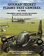 German Secret Flight Test Centers to 1945 by…