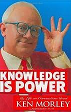 Knowledge Is Power Hb by Ken Morley