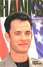 Tom Hanks: The Unauthorized Biography by…