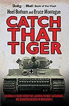 Catch That Tiger: Churchill's Secret Order…