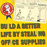 Adams, Scott: Build a Better Life by Stealing Office Supplies: Dogbert's Big Book of Business (Dogbert n' Dilbert's humour at work)
